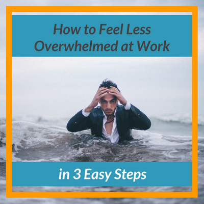 How to feel less overwhelmed at work