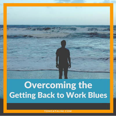overcoming the getting back to work blues