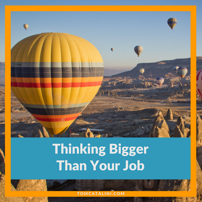 thinking bigger than your job