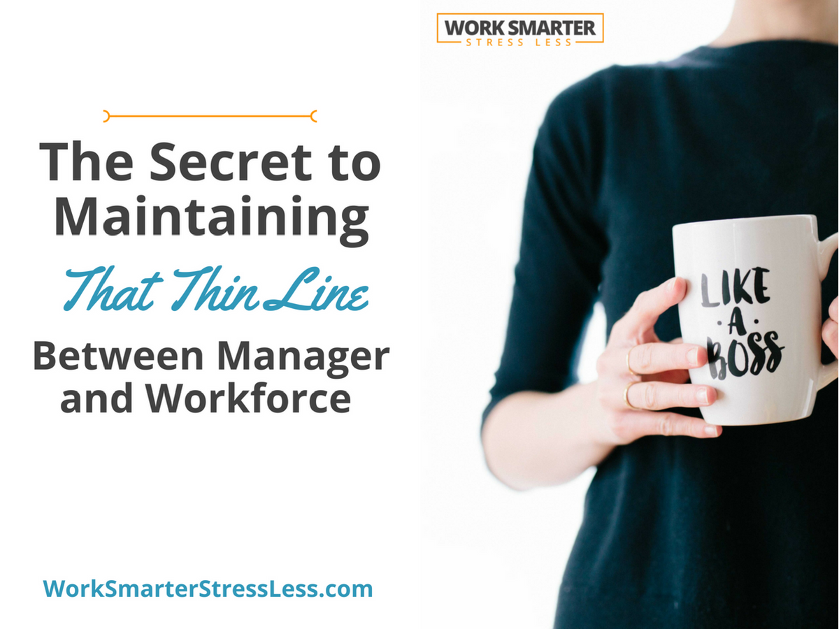 The Secret to Maintaining That Thin Line Between Manager and Workforce combined