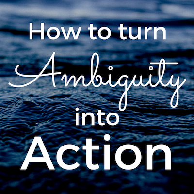 turn-ambiguity-into-action