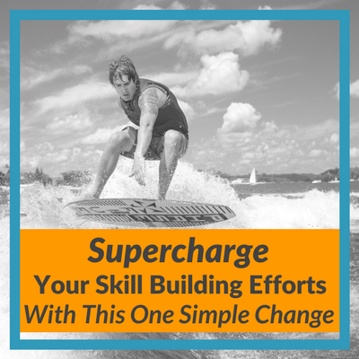 Supercharge Your Skill Building Efforts