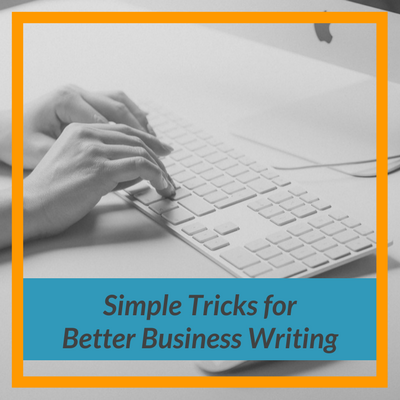 Simple Tricks for Better Business Writing