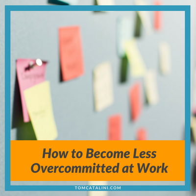 how to become less overcommitted at work