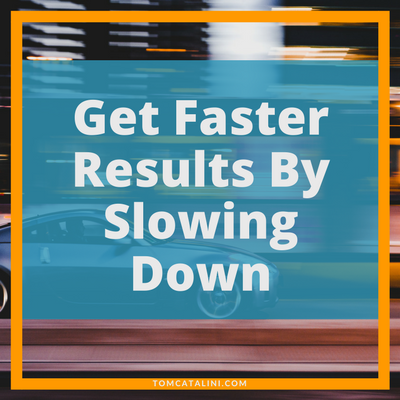 Get Faster Results By Slowing Down