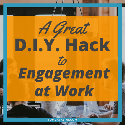 A Great DIY Hack to Engagement at Work