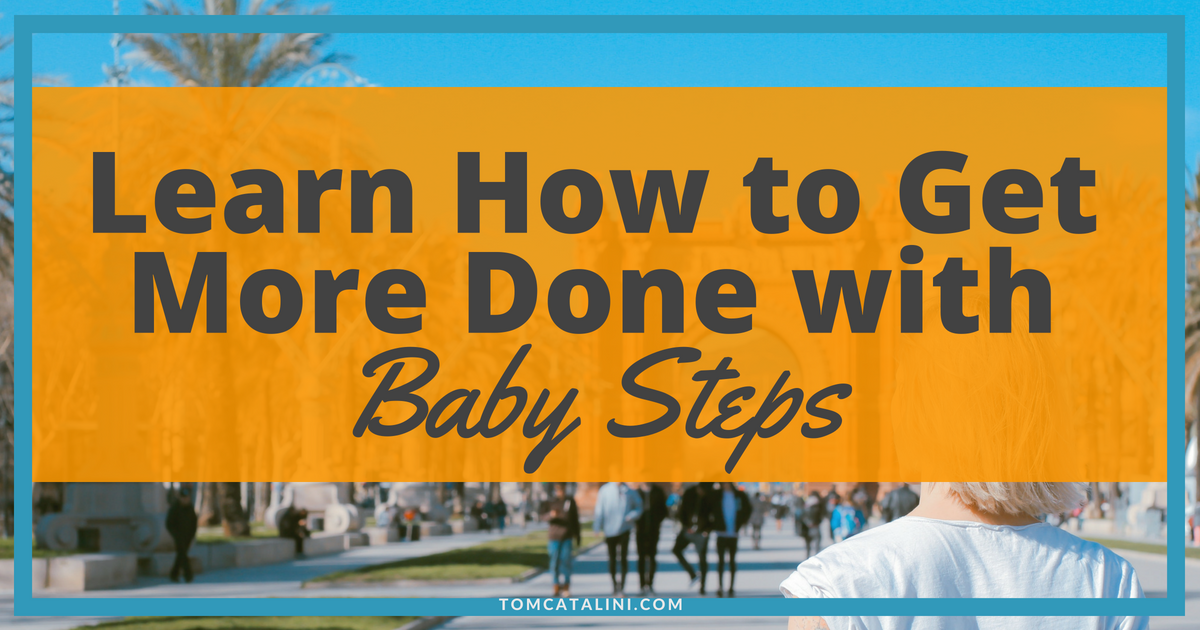 Learn How to Get More Done with Baby Steps