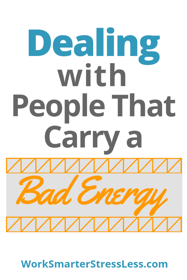 dealing with people that carry a bad energy