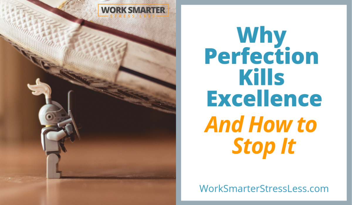Why Perfection Kills Excellence And How to Stop It