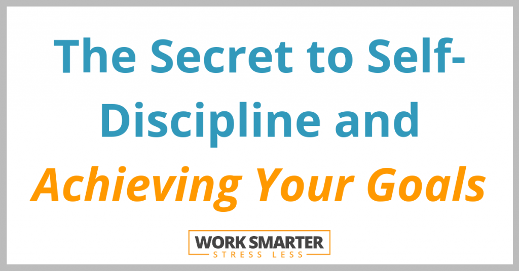 The Secret to Discipline and Achieving Your Goals